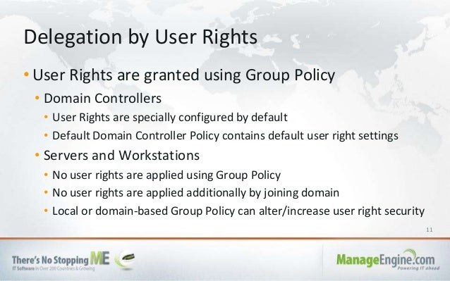 11 • User Rights are granted using Group Policy • Domain Controllers • User Rights are specially configured by default • D...
