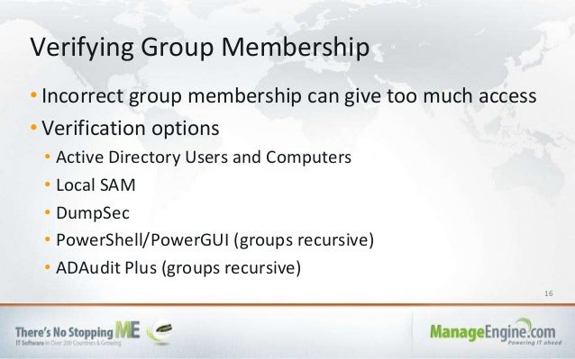 16 • Incorrect group membership can give too much access • Verification options • Active Directory Users and Computers • L...