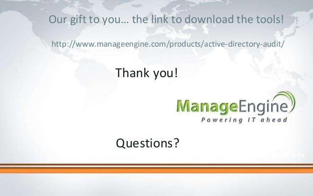 Click to edit Master title style Questions? Our gift to you… the link to download the tools! http://www.manageengine.com/p...
