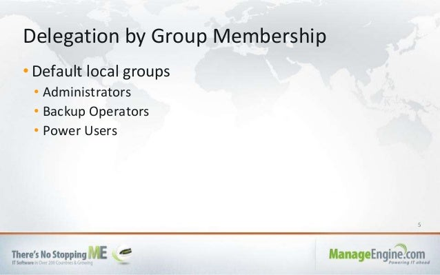 5 • Default local groups • Administrators • Backup Operators • Power Users Delegation by Group Membership
