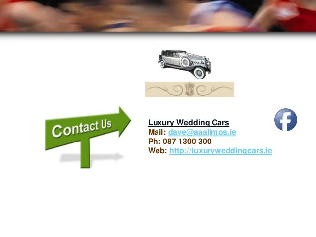 Luxury Wedding Cars Mail: dave@aaalimos.ie Ph: 087 1300 300 Web: http://luxuryweddingcars.ie