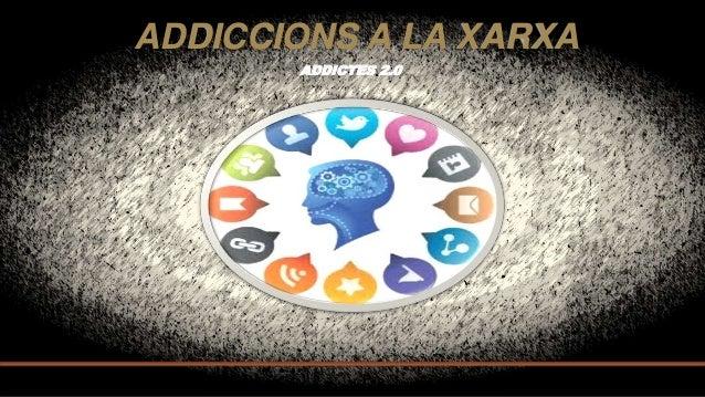 ADDICCIONS A LA XARXA ADDICTES 2.0