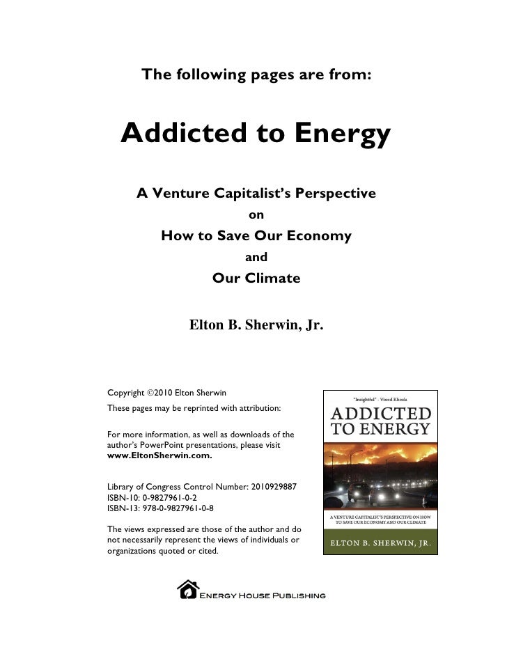The following pages are from:      Addicted to Energy        A Venture Capitalist's Perspective                           ...