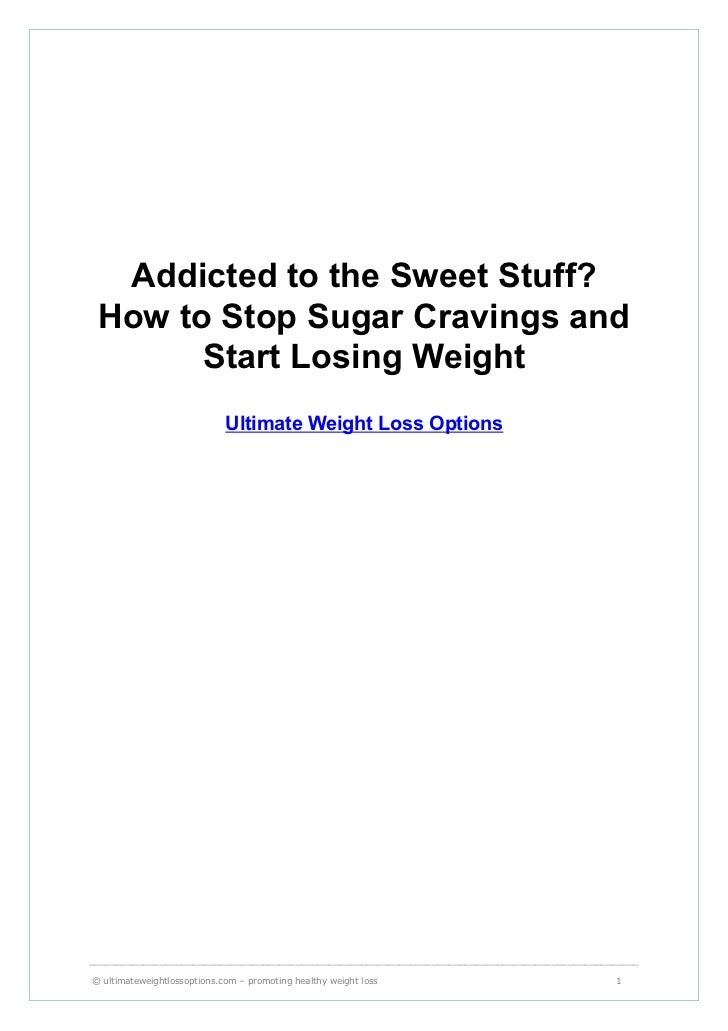 Addicted to the Sweet Stuff? How to Stop Sugar Cravings and       Start Losing Weight                             Ultimate...