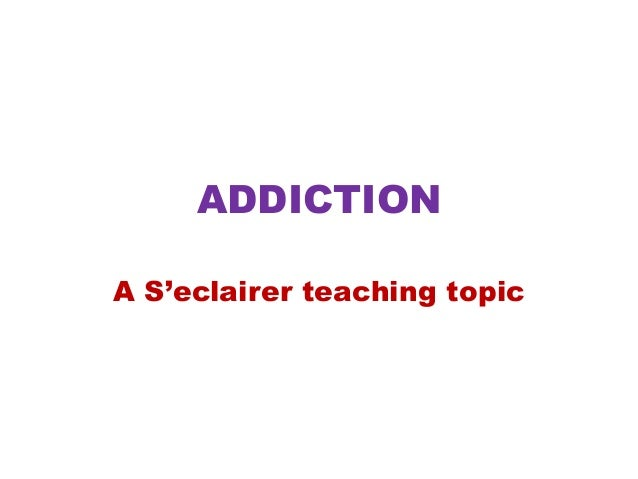ADDICTION A S'eclairer teaching topic