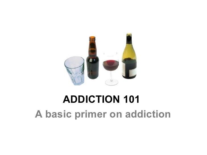 ADDICTION 101A basic primer on addiction