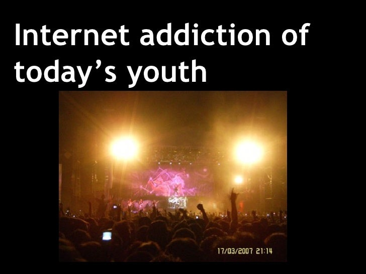 Internet addiction of today's youth