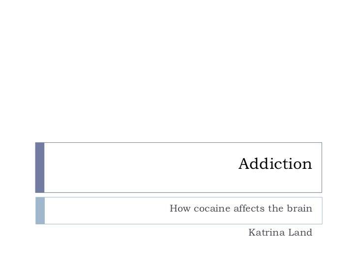 AddictionHow cocaine affects the brain                Katrina Land