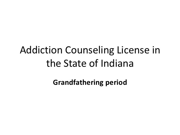 Addiction Counseling License in the State of Indiana<br />Grandfathering period<br />