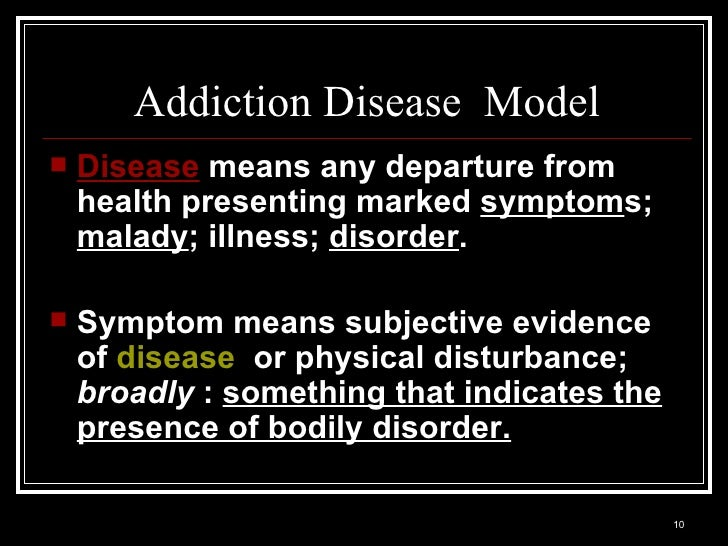 disease medical models of addiction The earliest medical portrayals of addiction emphasized exposure and  the disease models of addiction contain several  origins of the disease view.