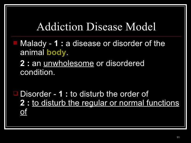disease model of addiction The disease models of addiction contain several assumptions core assumptions despite various models, one can also speak of the disease model.