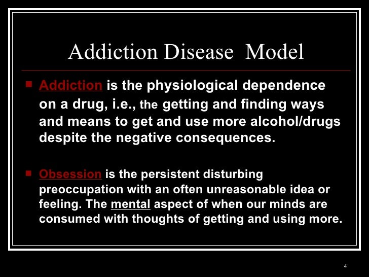 disease medical models of addiction Learn about how the disease of addiction affects the body and the mind treatment models inpatient treatment outpatient treatment detox specialized often they cast aside job, family, health, marriage and their notion of a higher power to get to the top of their survival pyramid.
