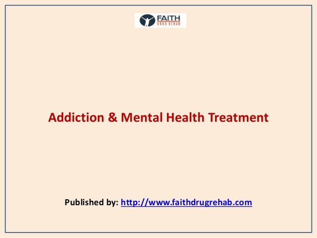 Addiction & Mental Health Treatment Published by: http://www.faithdrugrehab.com