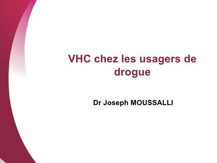 VHC chez les usagers de drogue Dr Joseph MOUSSALLI