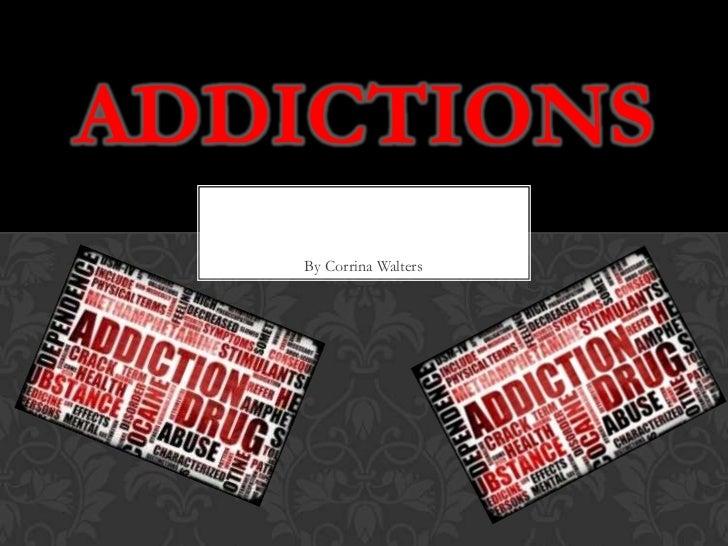 ADDICTIONS   By Corrina Walters