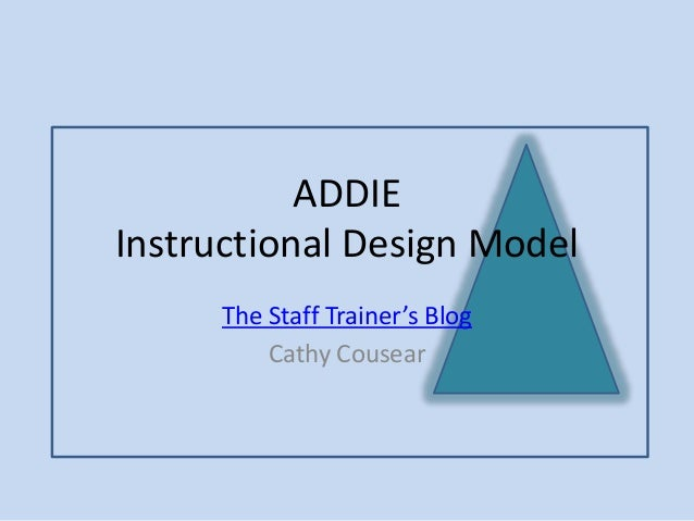 ADDIE Instructional Design Model The Staff Trainer's Blog Cathy Cousear