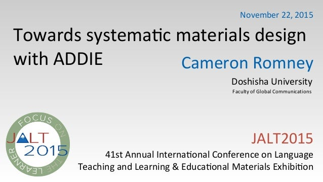 Towards(systema-c(materials(design( with(ADDIE JALT2015( 41st(Annual(Interna-onal(Conference(on(Language Teaching(and(Lear...