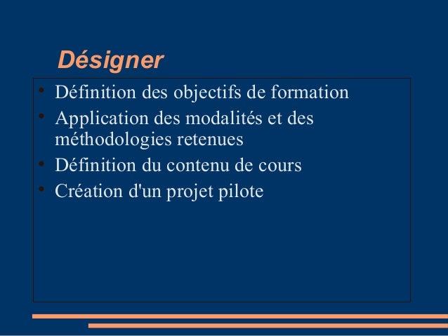 Désigner • Définition des objectifs de formation • Application des modalités et des méthodologies retenues • Définition du...