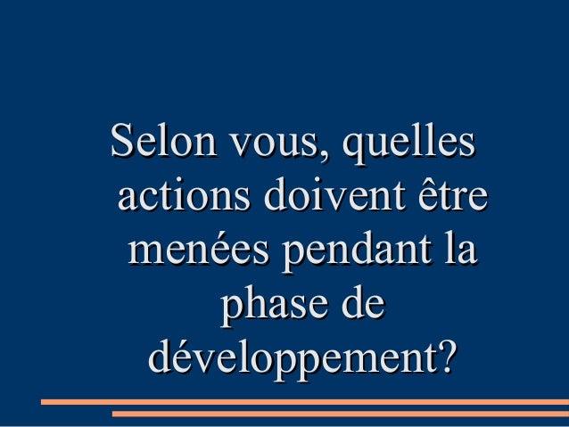 Selon vous, quellesSelon vous, quelles actions doivent êtreactions doivent être menées pendant lamenées pendant la phase d...