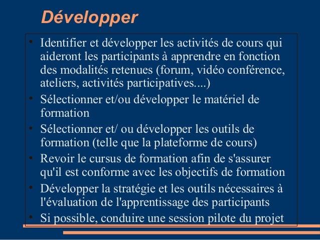 Développer • Identifier et développer les activités de cours qui aideront les participants à apprendre en fonction des mod...
