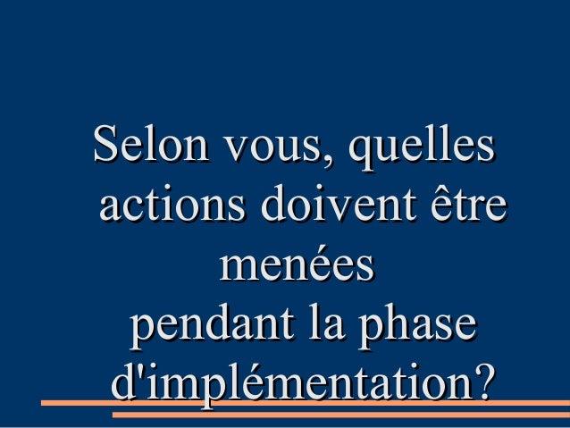 Selon vous, quellesSelon vous, quelles actions doivent êtreactions doivent être menéesmenées pendant la phasependant la ph...