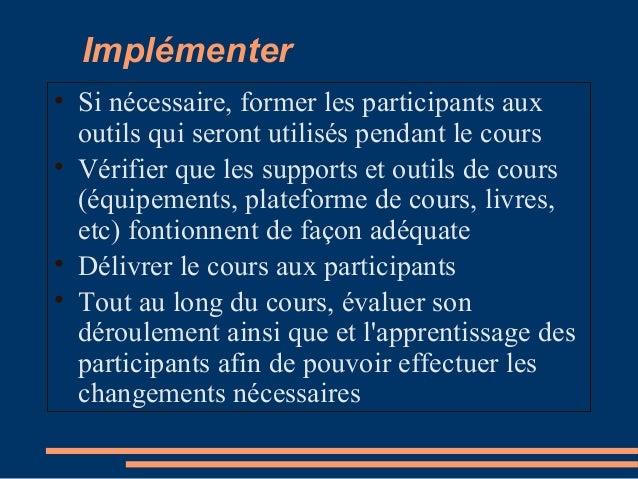 Implémenter • Si nécessaire, former les participants aux outils qui seront utilisés pendant le cours • Vérifier que les su...