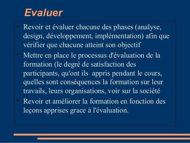 Evaluer • Revoir et évaluer chacune des phases (analyse, design, développement, implémentation) afin que vérifier que chac...