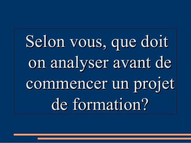 Selon vous, que doitSelon vous, que doit on analyser avant deon analyser avant de commencer un projetcommencer un projet d...