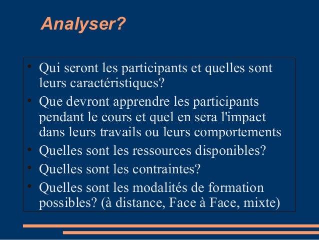 Analyser? • Qui seront les participants et quelles sont leurs caractéristiques? • Que devront apprendre les participants p...