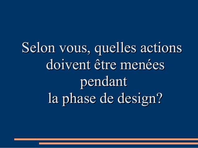 Selon vous, quelles actionsSelon vous, quelles actions doivent être menéesdoivent être menées pendantpendant la phase de d...