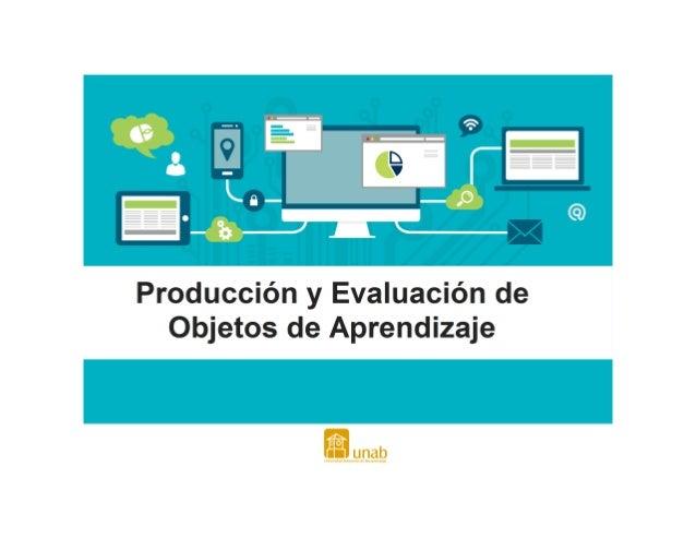 UNIVERSIDAD AUTÓNOMA DE BUCARAMANGA-UNAB FACULTAD DE EDUCACIÓN MAESTRÍA EN EDUCACIÓN Producción y Evaluación de Objetos de...