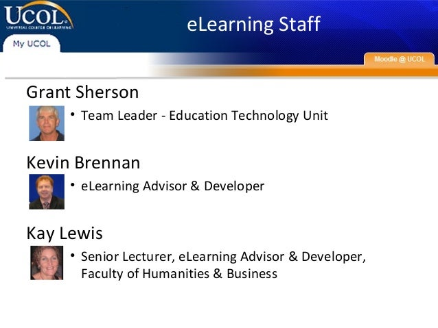 eLearning Staff Grant Sherson • Team Leader - Education Technology Unit Kevin Brennan • eLearning Advisor & Developer Kay ...