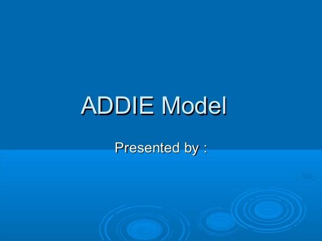 ADDIE ModelADDIE Model Presented by :Presented by :