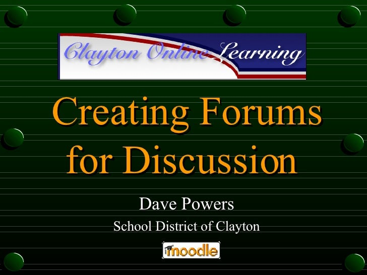 Creating Forums for Discussion  Dave Powers School District of Clayton