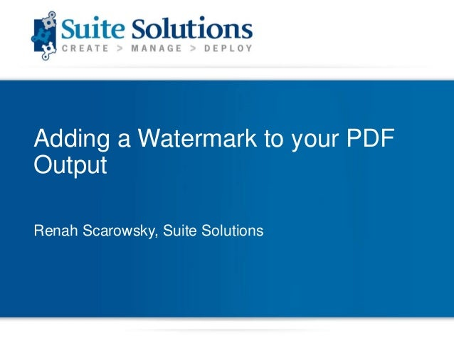 Adding a Watermark to your PDFOutputRenah Scarowsky, Suite Solutions
