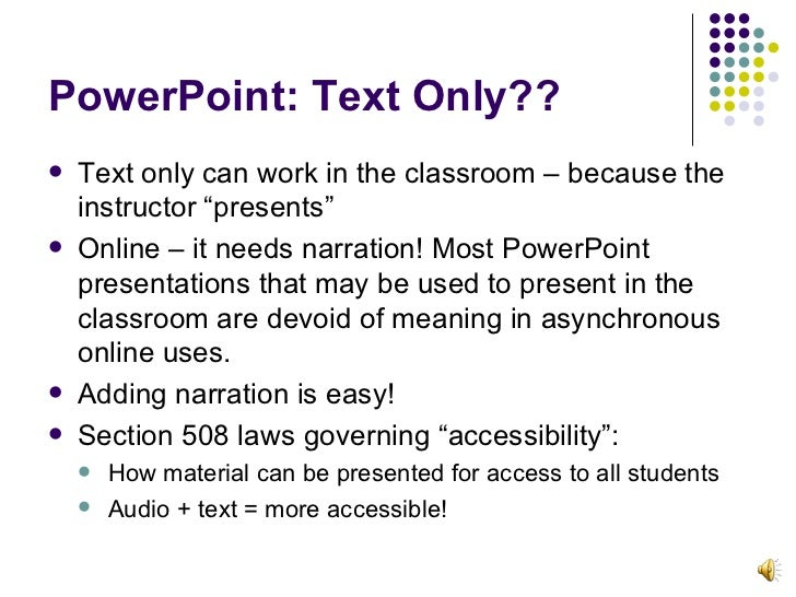"PowerPoint: Text Only?? <ul><li>Text only can work in the classroom – because the instructor ""presents"" </li></ul><ul><li>..."