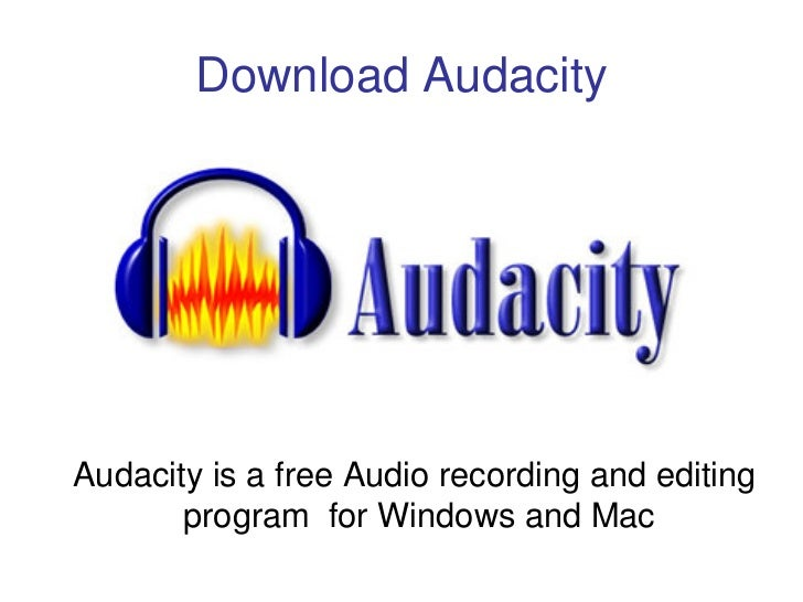 Download Audacity     Audacity is a free Audio recording and editing        program for Windows and Mac