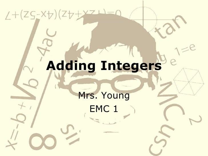 Adding Integers Mrs. Young EMC 1