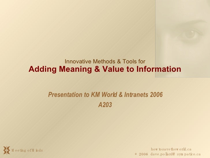 Presentation to KM World & Intranets 2006 A203 Innovative Methods & Tools for Adding Meaning & Value to Information