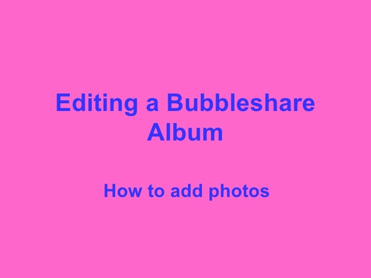 Editing a Bubbleshare Album How to add photos