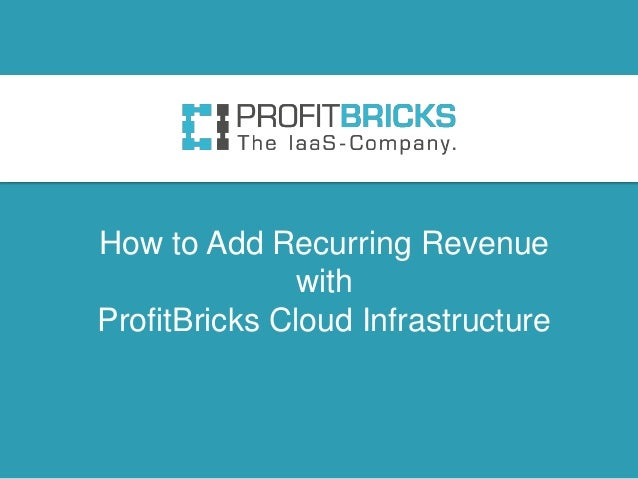 How to Add Recurring Revenue with ProfitBricks Cloud Infrastructure