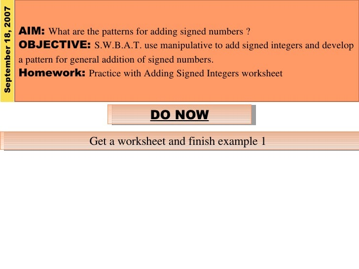 AIM:  What are the patterns for adding signed numbers ? OBJECTIVE:  S.W.B.A.T. use manipulative to add signed integers and...