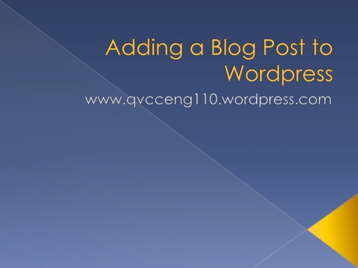 Adding a Blog Post to Wordpress<br />www.qvcceng110.wordpress.com<br />