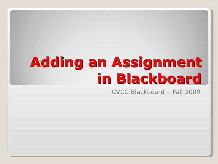 Adding an Assignment in Blackboard CVCC Blackboard – Fall 2009