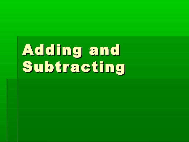 Adding and Subtr acting