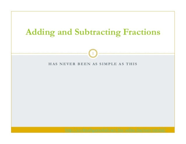 Adding and Subtracting Fractions 1 HAS NEVER BEEN AS SIMPLE AS THIS  http://coolmathgameskids.net/free-online-fractions-tu...