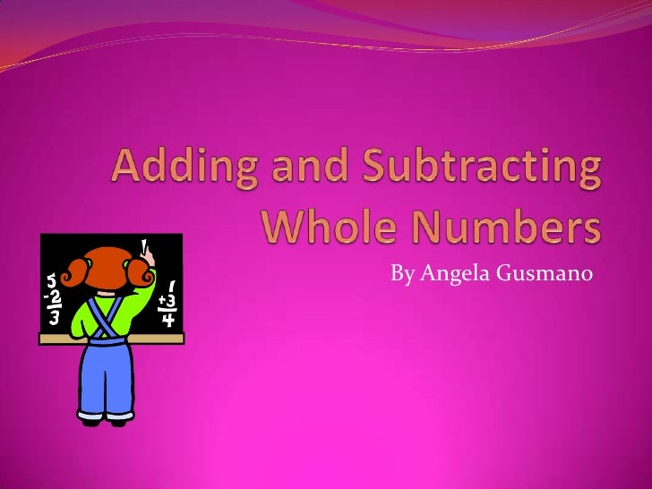 Adding and Subtracting Whole Numbers<br />By Angela Gusmano<br />