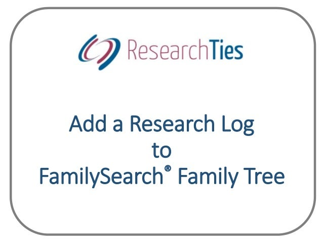 Add a Research Log to FamilySearch® Family Tree