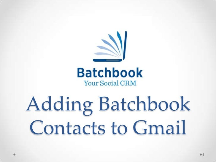 Adding BatchbookContacts to Gmail                    1