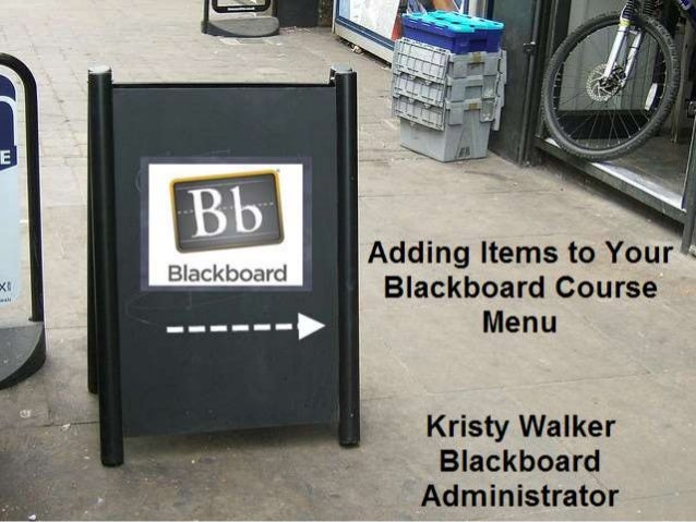 Adding Items to your Blackboard Course Menu Kristy Walker Blackboard Administrator Rappahannock Community College
